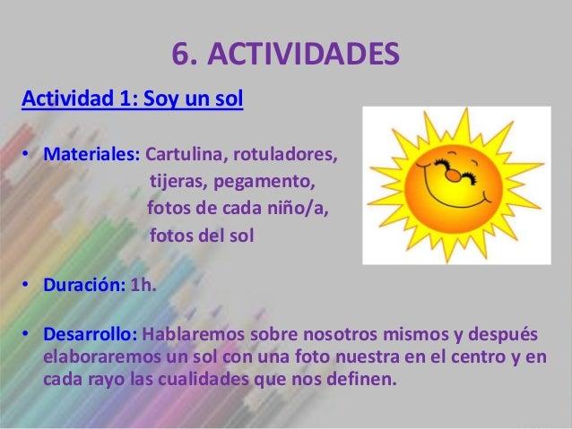 6. ACTIVIDADESActividad 1: Soy un sol• Materiales: Cartulina, rotuladores,              tijeras, pegamento,              f...