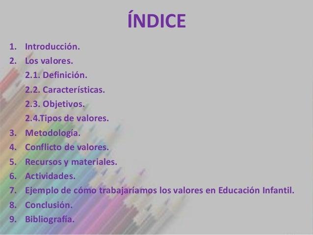 ÍNDICE1. Introducción.2. Los valores.   2.1. Definición.   2.2. Características.   2.3. Objetivos.   2.4.Tipos de valores....