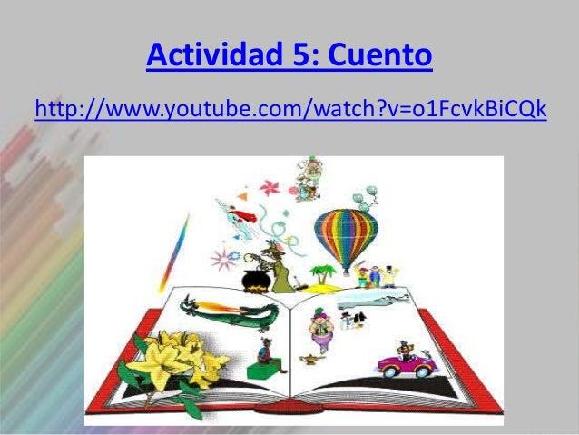 Actividad 5: Cuentohttp://www.youtube.com/watch?v=o1FcvkBiCQk