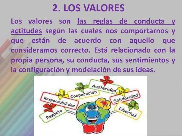 2. LOS VALORESLos valores son las reglas de conducta yactitudes según las cuales nos comportarnos yque están de acuerdo co...