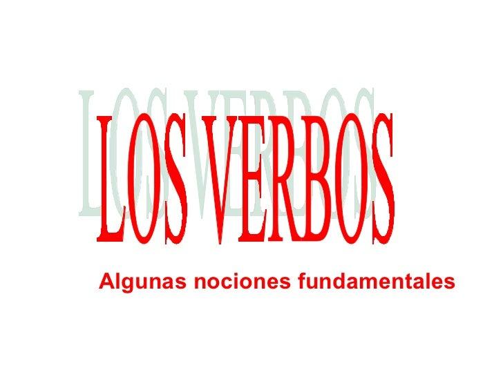 LOS VERBOS Algunas nociones fundamentales