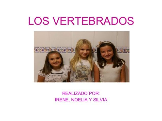 LOS VERTEBRADOS  REALIZADO POR:  IRENE, NOELIA Y SILVIA