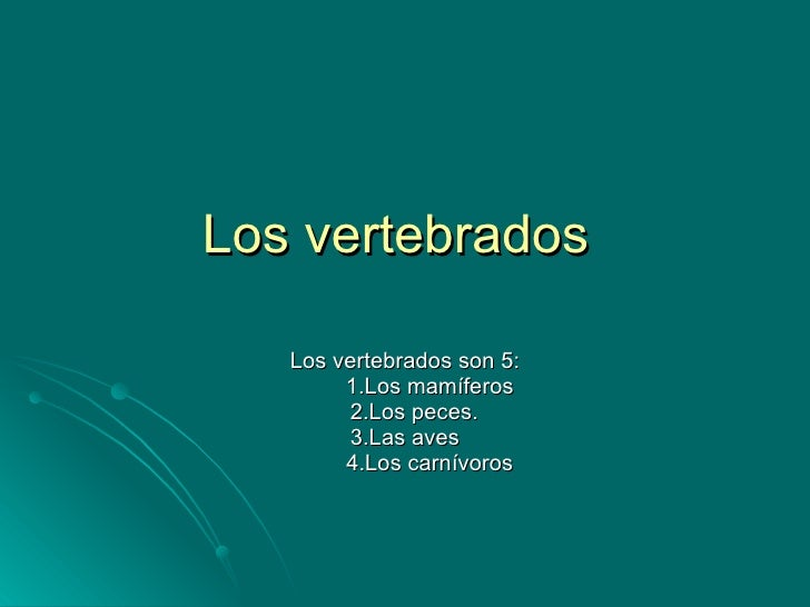 Los vertebrados Los vertebrados son 5: 1.Los mamíferos 2.Los peces. 3.Las aves 4.Los carnívoros