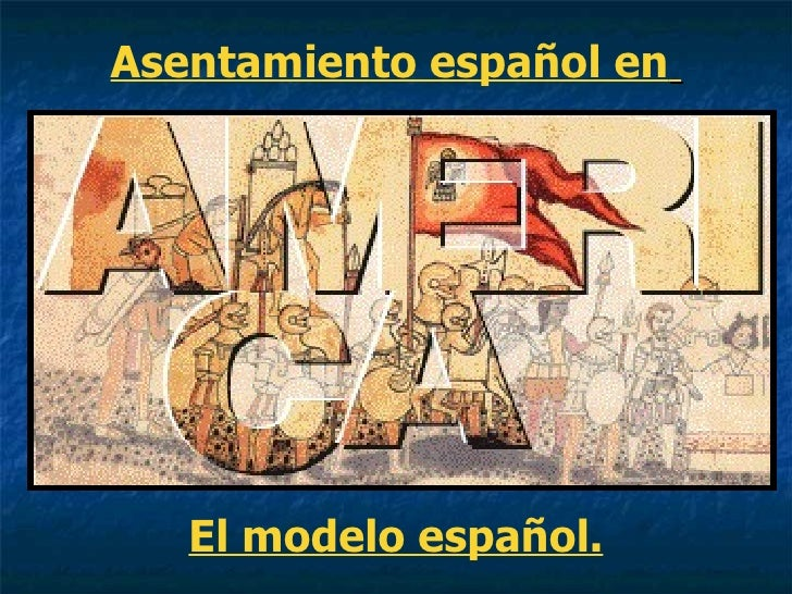 Asentamiento español en   El modelo español.