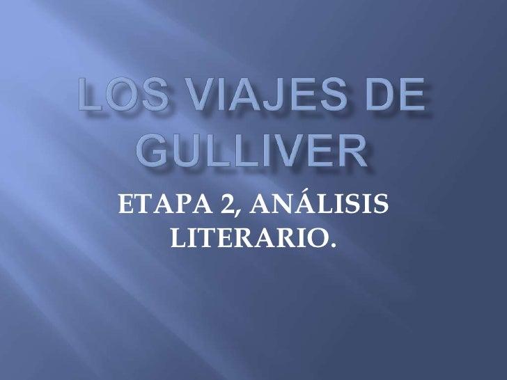 Los viajes de gulliver<br />ETAPA 2, ANÁLISIS LITERARIO.<br />