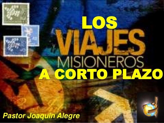 LOS          A CORTO PLAZOPastor Joaquin Alegre