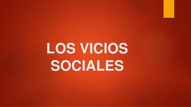LOS VICIOS SOCIALES