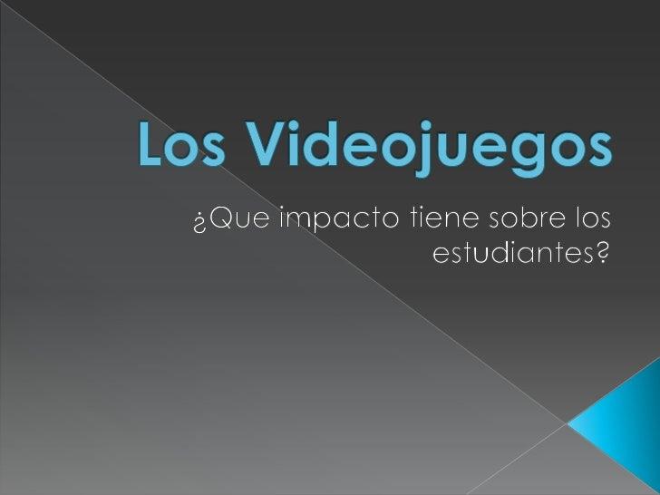 Los Videojuegos<br />¿Que impacto tiene sobre los estudiantes?<br />