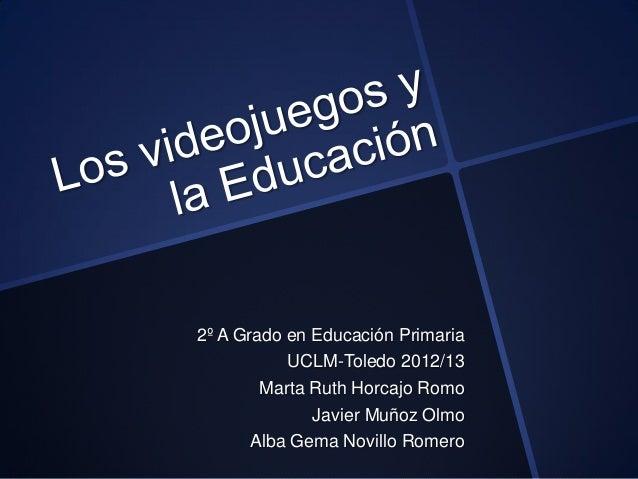 2º A Grado en Educación PrimariaUCLM-Toledo 2012/13Marta Ruth Horcajo RomoJavier Muñoz OlmoAlba Gema Novillo Romero