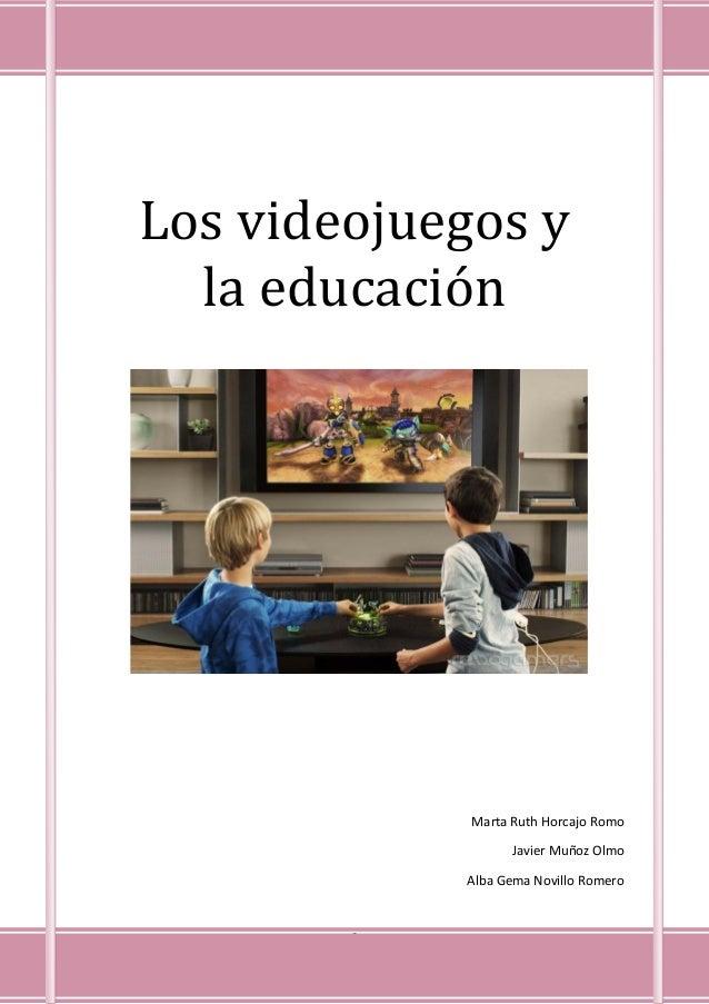 0Los videojuegos yla educaciónMarta Ruth Horcajo RomoJavier Muñoz OlmoAlba Gema Novillo Romero