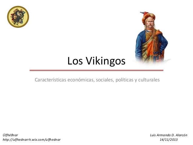 Los Vikingos Características económicas, sociales, políticas y culturales  Úlfhéðnar http://ulfhednarrh.wix.com/ulfhednar ...