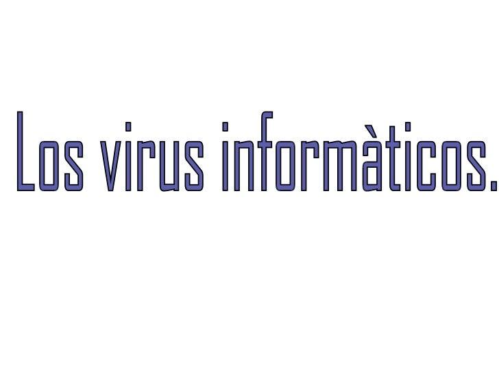 Los virus informàticos.