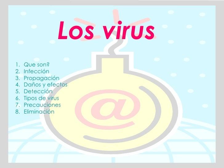 Los virus <ul><li>Que son? </li></ul><ul><li>Infección </li></ul><ul><li>Propagación </li></ul><ul><li>Daños y efectos </l...