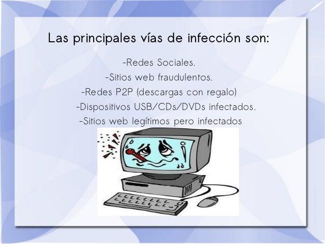 Las principales vías de infección son:                 -Redes Sociales.            -Sitios web fraudulentos.      -Redes P...