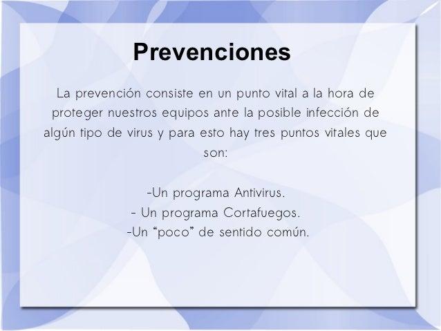 Prevenciones  La prevención consiste en un punto vital a la hora de proteger nuestros equipos ante la posible infección de...