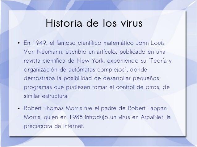 Historia de los virus●   En 1949, el famoso científico matemático John Louis    Von Neumann, escribió un artículo, publica...
