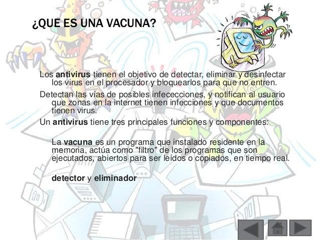 ¿QUE ES UNA VACUNA?  Los antivirus tienen el objetivo de detectar, eliminar y desinfectar  los virus en el procesador y bl...