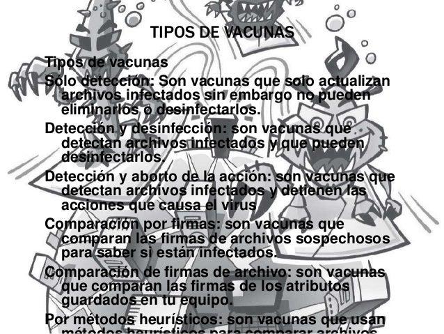 TIPOS DE VACUNAS  Tipos de vacunas  Sólo detección: Son vacunas que solo actualizan  archivos infectados sin embargo no pu...