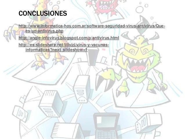 CONCLUSIONES  http://www.informatica-hoy.com.ar/software-seguridad-virus-antivirus/Que-es-  un-antivirus.php  http://angie...