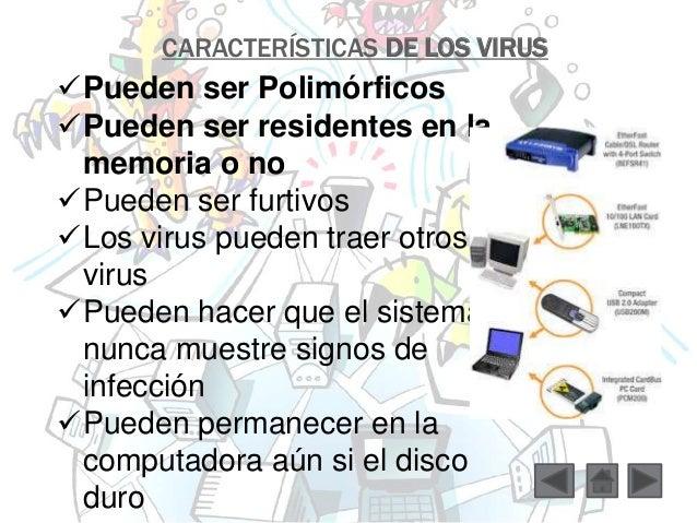 CARACTERÍSTICAS DE LOS VIRUS  Pueden ser Polimórficos  Pueden ser residentes en la  memoria o no  Pueden ser furtivos  ...
