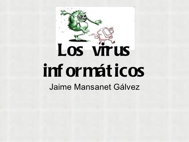 Los virus informáticos Jaime Mansanet Gálvez