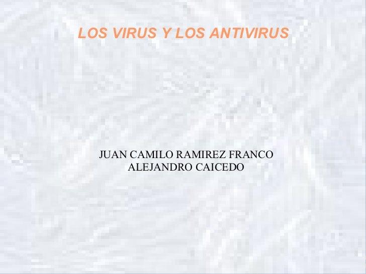LOS VIRUS Y LOS ANTIVIRUS  JUAN CAMILO RAMIREZ FRANCO      ALEJANDRO CAICEDO