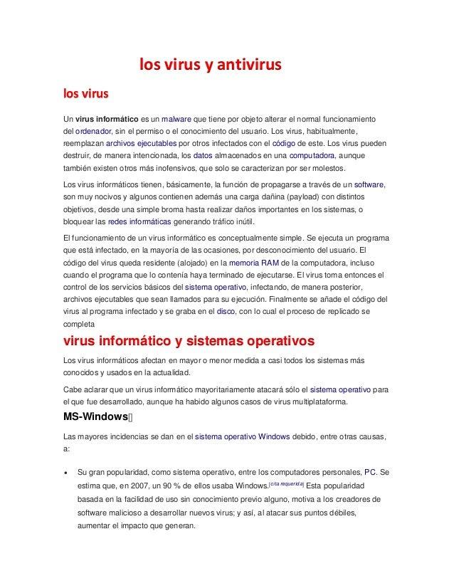 los virus y antivirus los virus Un virus informático es un malware que tiene por objeto alterar el normal funcionamiento d...