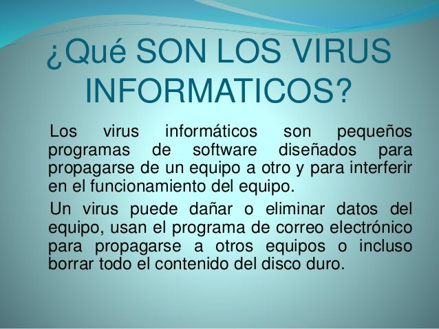 ¿Qué SON LOS VIRUS INFORMATICOS? Los virus informáticos son pequeños programas de software diseñados para propagarse de un...