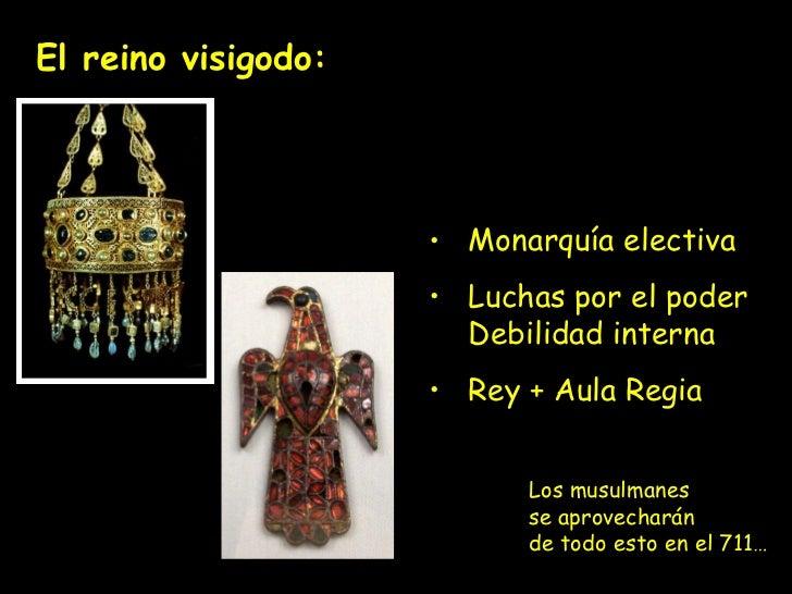 El reino visigodo: <ul><li>Monarquía electiva </li></ul><ul><li>Luchas por el poder Debilidad interna </li></ul><ul><li>Re...