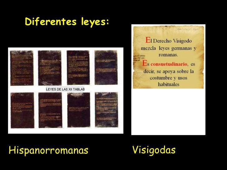 Hispanorromanas Visigodas Diferentes leyes: