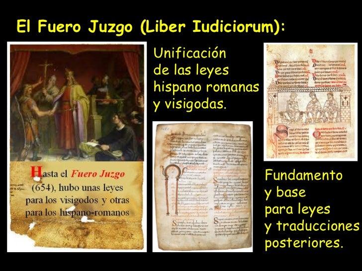 El Fuero Juzgo (Liber Iudiciorum): Unificación  de las leyes hispano romanas  y visigodas. Fundamento y base  para leyes y...