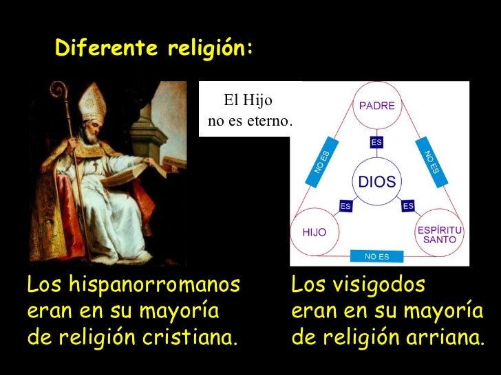 Diferente religión: Los hispanorromanos eran en su mayoría de religión cristiana. Los visigodos eran en su mayoría de reli...