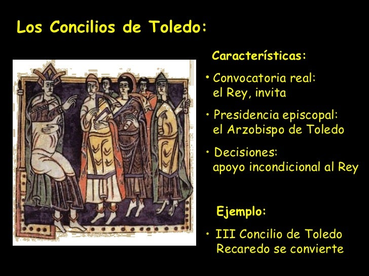 Los Concilios de Toledo: <ul><li>Características: </li></ul><ul><li>Convocatoria real:   el Rey, invita </li></ul><ul><li>...
