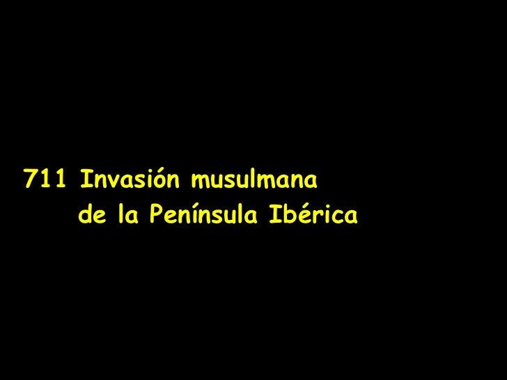 711 Invasión musulmana    de la Península Ibérica