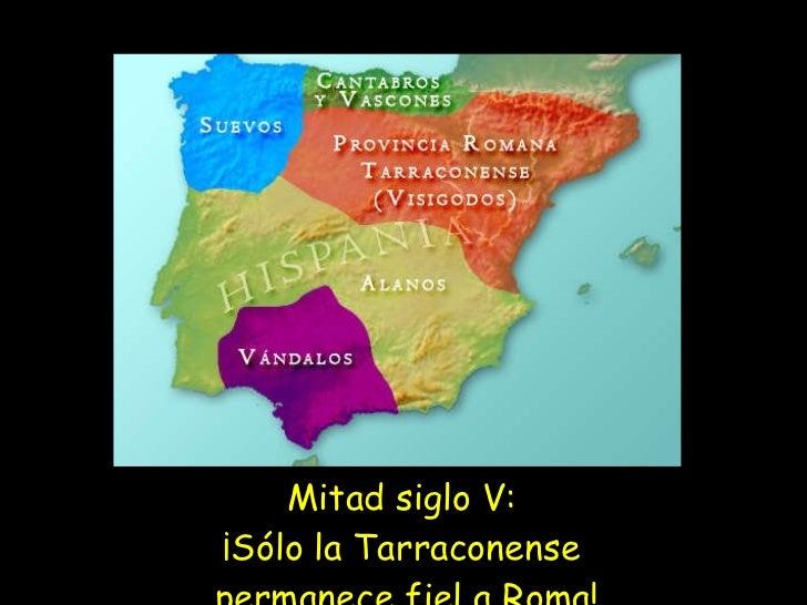<ul><li>Mitad siglo V:  ¡Sólo la Tarraconense  permanece fiel a Roma! </li></ul>