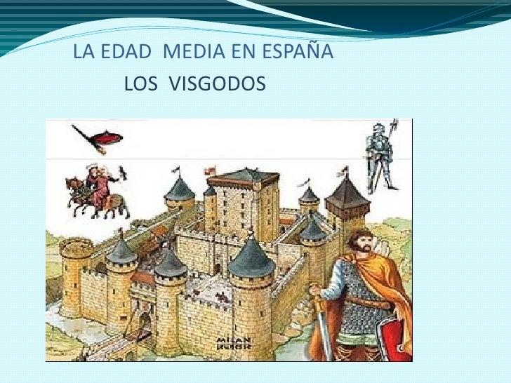 LA EDAD MEDIA EN ESPAÑA     LOS VISGODOS