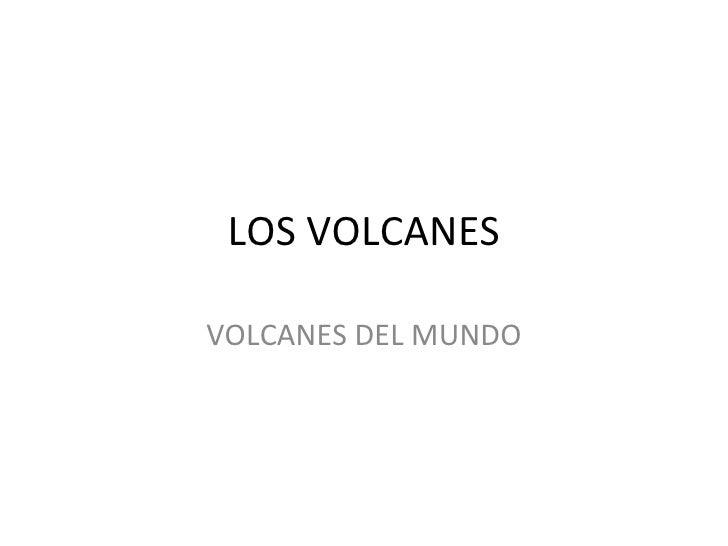LOS VOLCANESVOLCANES DEL MUNDO