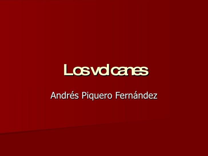 Los volcanes Andrés Piquero Fernández