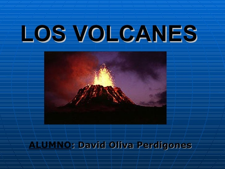 LOS VOLCANES ALUMNO : David Oliva Perdigones