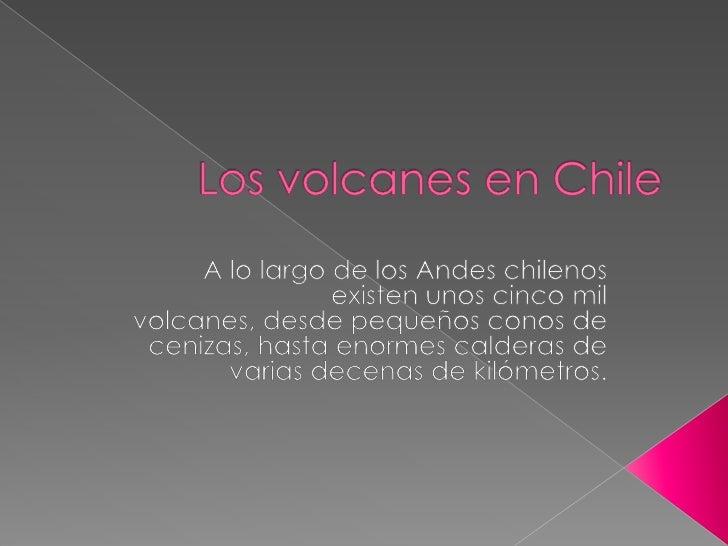 Los volcanes en Chile<br />A lo largo de los Andes chilenos existen unos cinco mil volcanes, desde pequeños conos de ceniz...