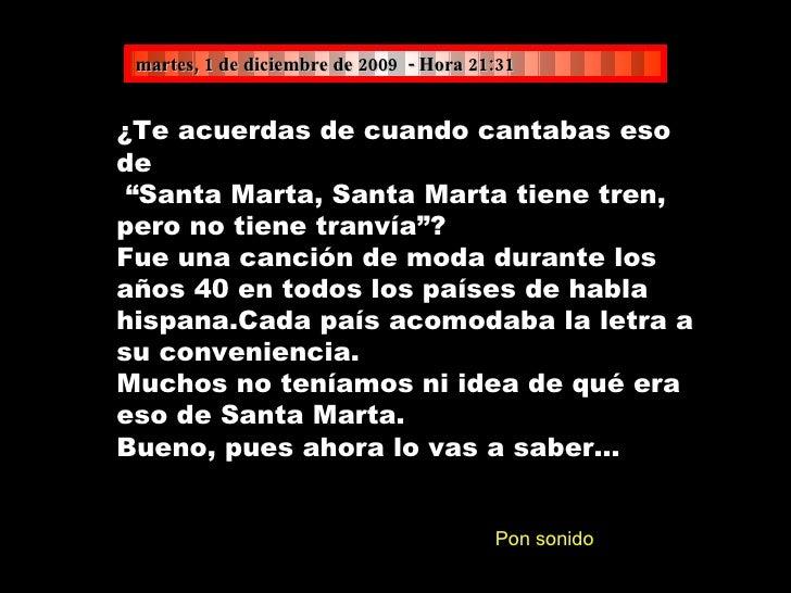 """domingo, 7 de junio de 2009   - Hora  00:45 ¿Te acuerdas de cuando cantabas eso de """" Santa Marta, Santa Marta tiene tren, ..."""