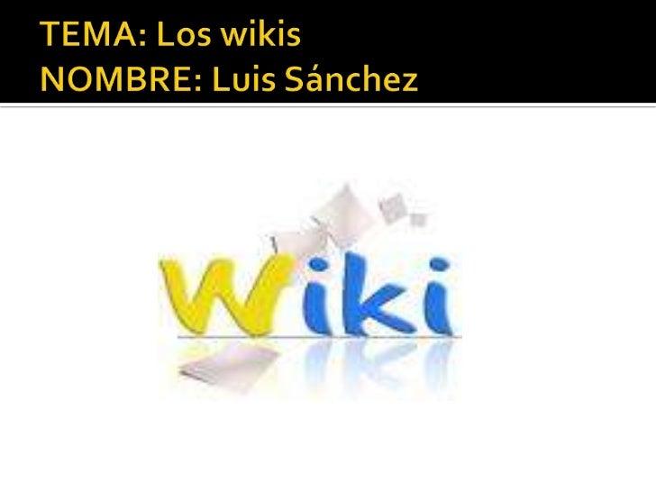 TEMA: Los wikisNOMBRE: Luis Sánchez<br />