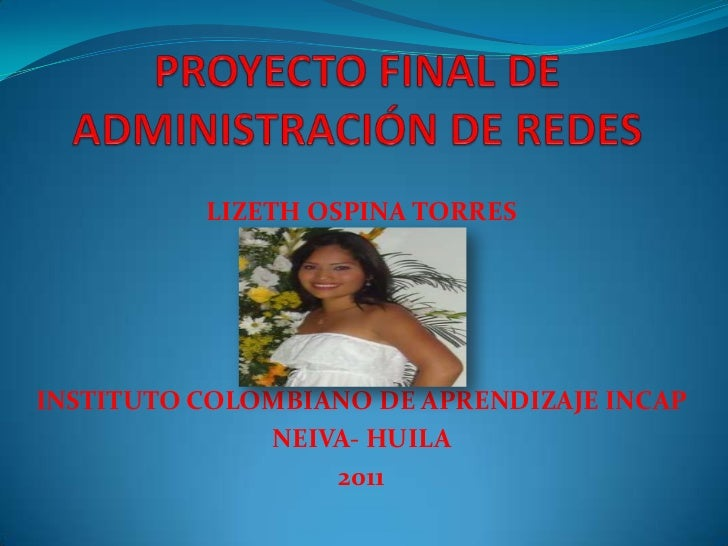 PROYECTO FINAL DE ADMINISTRACIÓN DE REDES<br />LIZETH OSPINA TORRES<br />INSTITUTO COLOMBIANO DE APRENDIZAJE INCAP<br />NE...