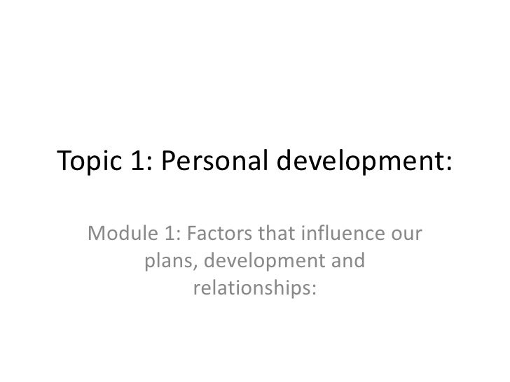 Topic 1: Personal development:<br />Module 1: Factors that influence our plans, development and relationships:<br />