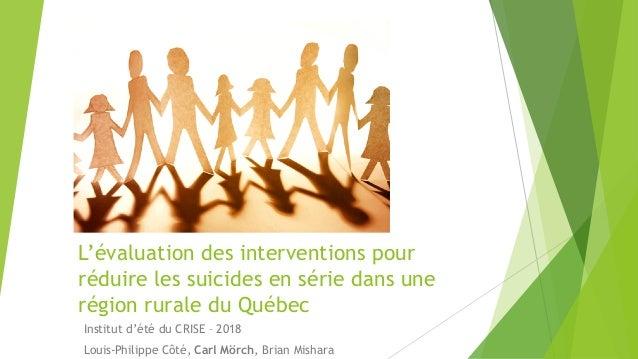 L'évaluation des interventions pour réduire les suicides en série dans une région rurale du Québec Institut d'été du CRISE...