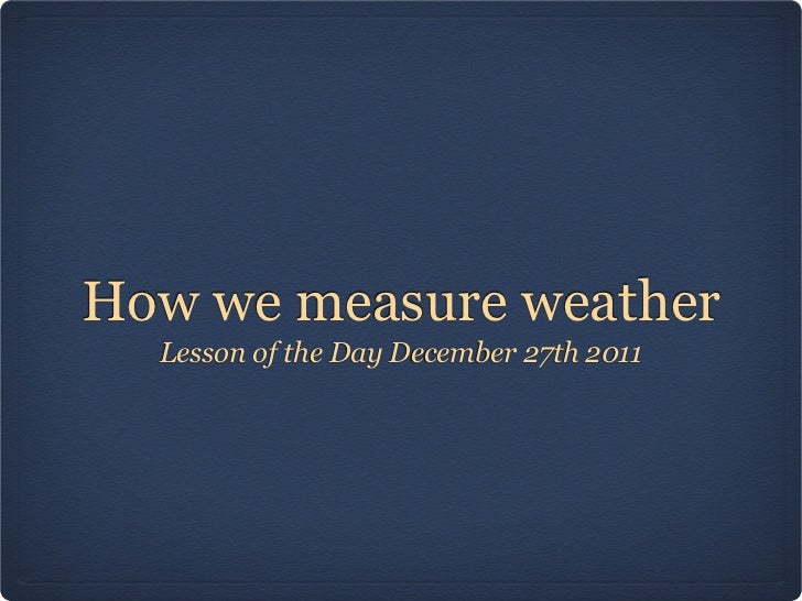 How we measure weather  Lesson of the Day December 27th 2011