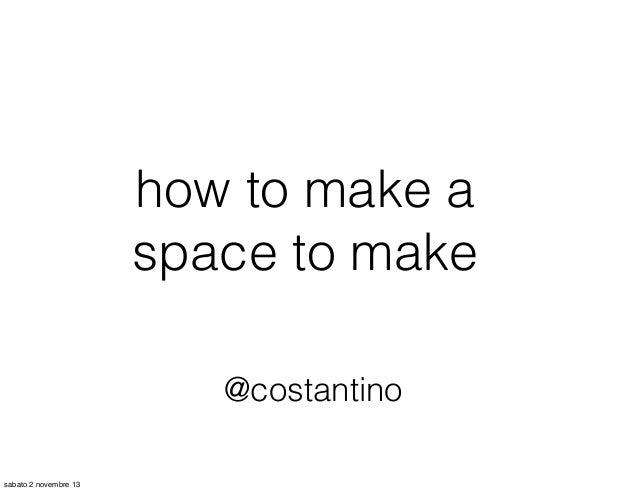 how to make a space to make @costantino sabato 2 novembre 13
