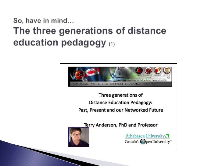 So, have in mind… The three generations of distance education pedagogy (1)<br />