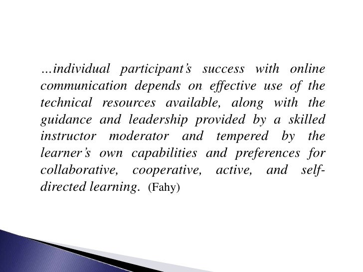 …individual participant's success with online communication depends on effective use of the technical resources available,...