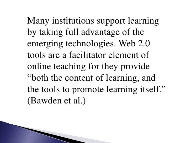 Many institutions support learning by taking full advantage of the emerging technologies. Web 2.0 tools are a facilitator ...
